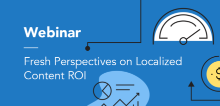 Webinar - Fresh Perspectives on Localized Content ROI